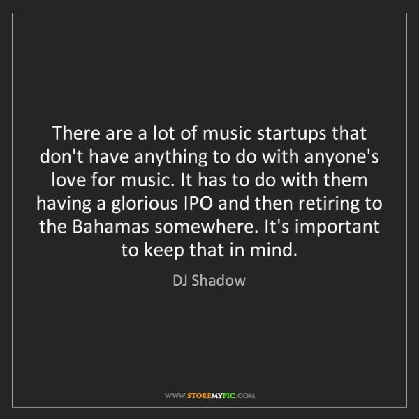 DJ Shadow: There are a lot of music startups that don't have anything...