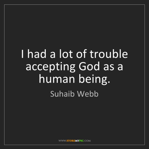 Suhaib Webb: I had a lot of trouble accepting God as a human being.