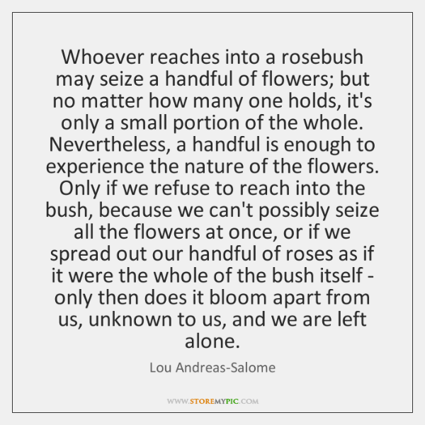 Whoever reaches into a rosebush may seize a handful of flowers; but ...