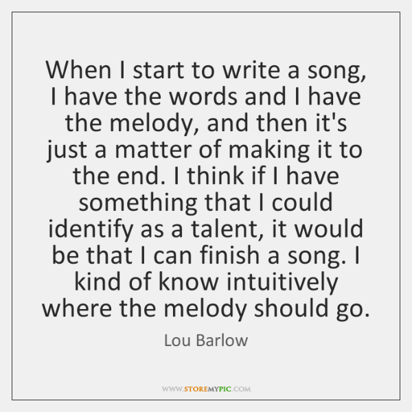 When I start to write a song, I have the words and ...