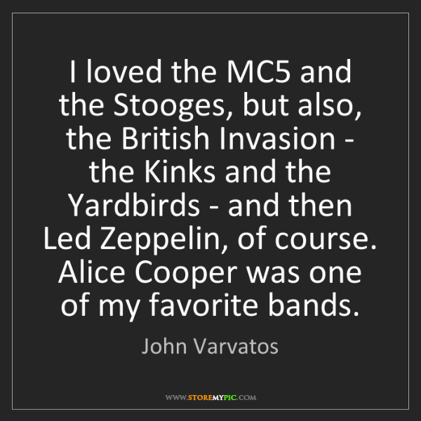 John Varvatos: I loved the MC5 and the Stooges, but also, the British...