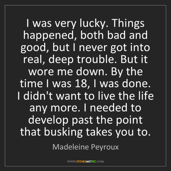 Madeleine Peyroux: I was very lucky. Things happened, both bad and good,...