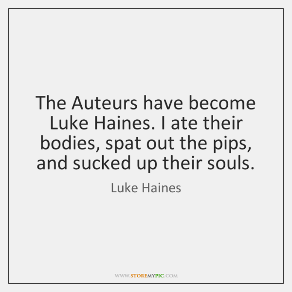 The Auteurs have become Luke Haines. I ate their bodies, spat out ...