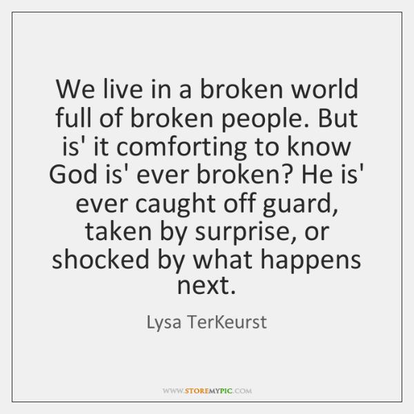We live in a broken world full of broken people. But is' ...
