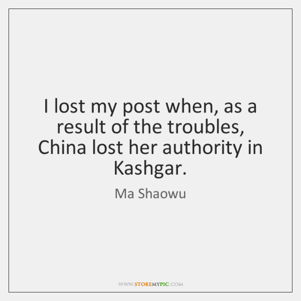 I lost my post when, as a result of the troubles, China ...
