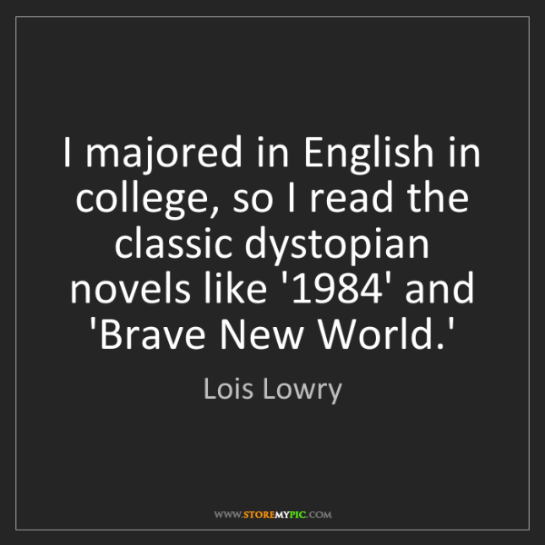 Lois Lowry: I majored in English in college, so I read the classic...