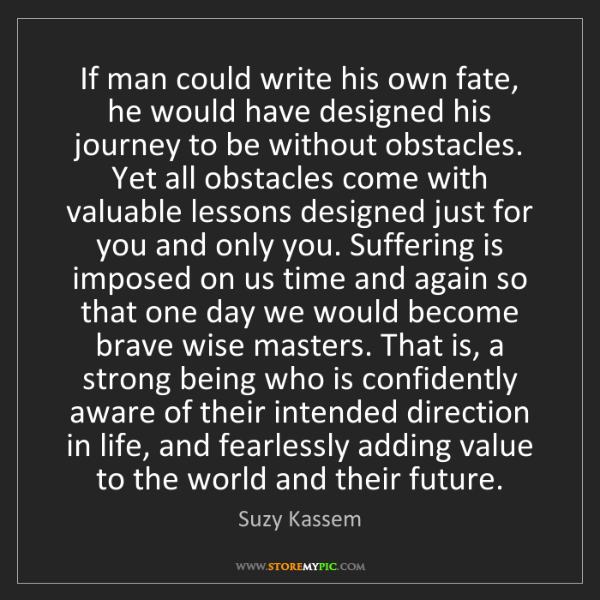 Suzy Kassem: If man could write his own fate, he would have designed...