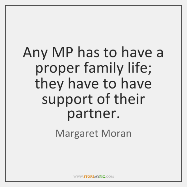 Any MP has to have a proper family life; they have to ...