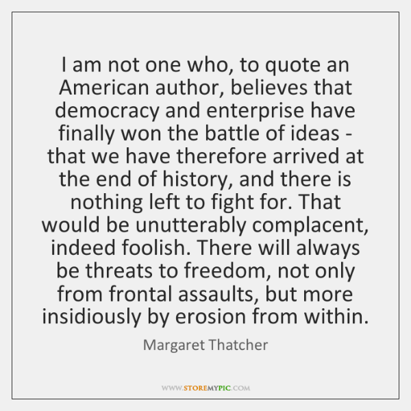I am not one who, to quote an American author, believes that ...