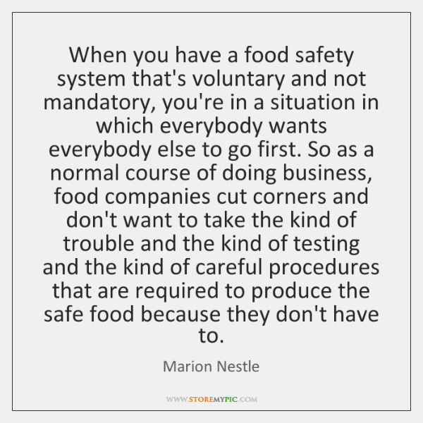 When you have a food safety system that's voluntary and not mandatory, ...