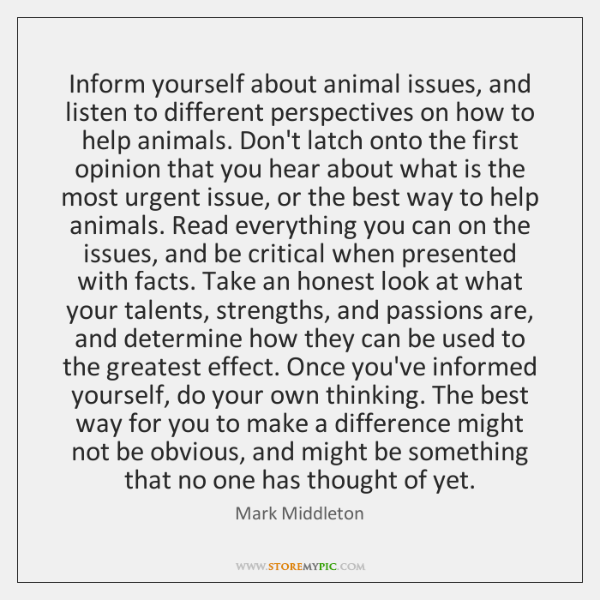 Inform yourself about animal issues, and listen to different perspectives on how ...