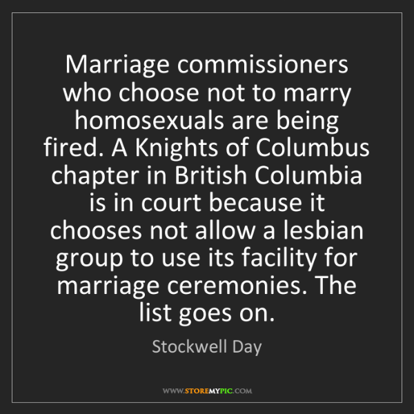 Stockwell Day: Marriage commissioners who choose not to marry homosexuals...