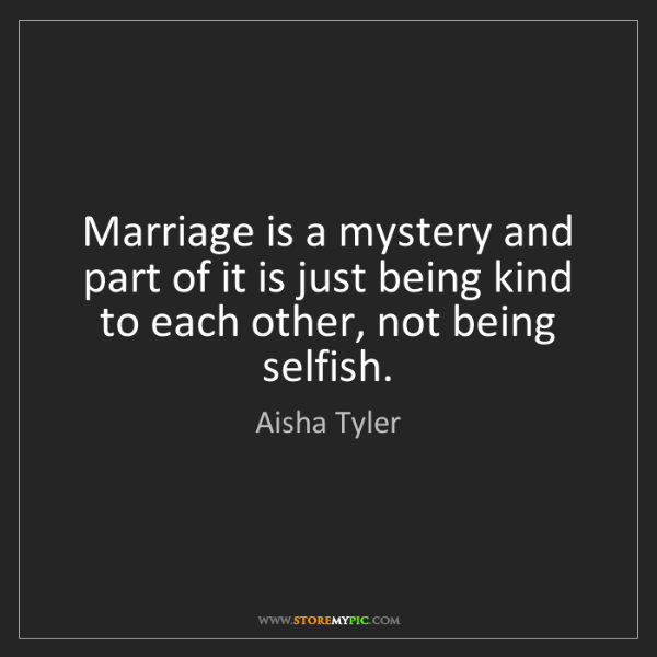 Aisha Tyler: Marriage is a mystery and part of it is just being kind...
