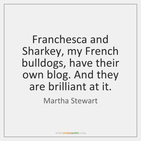 Franchesca and Sharkey, my French bulldogs, have their own blog. And they ...