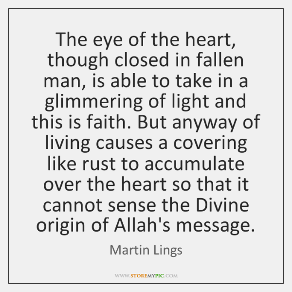The eye of the heart, though closed in fallen man, is able ...