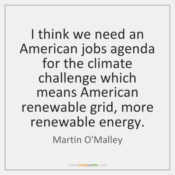 I think we need an American jobs agenda for the climate challenge ...