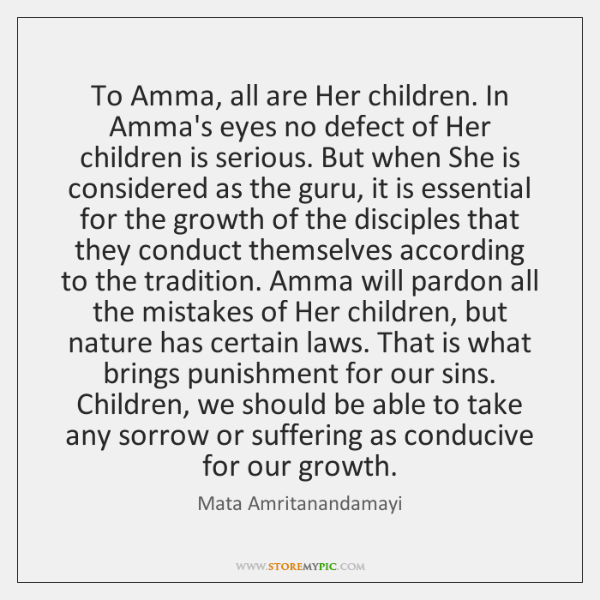 To Amma, all are Her children. In Amma's eyes no defect of ...