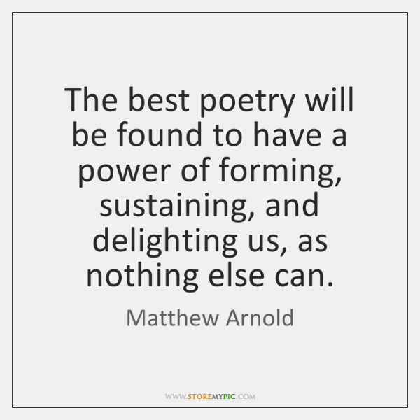 The best poetry will be found to have a power of forming, ...