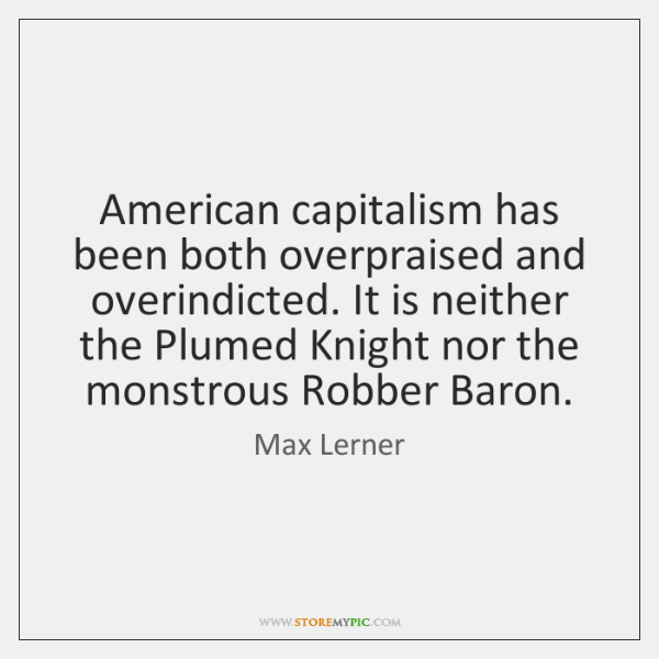 American capitalism has been both overpraised and overindicted. It is neither the ...