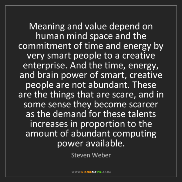 Steven Weber: Meaning and value depend on human mind space and the...
