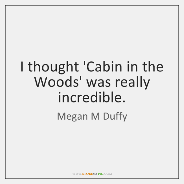 I thought 'Cabin in the Woods' was really incredible.