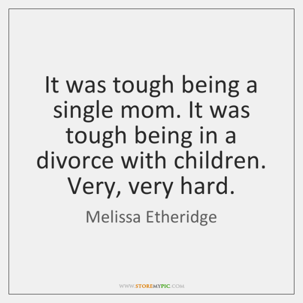 It was tough being a single mom. It was tough being in ...