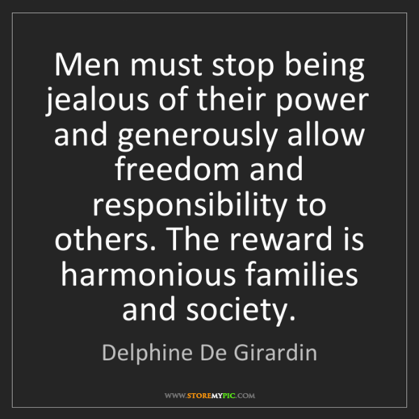 Delphine De Girardin: Men must stop being jealous of their power and generously...