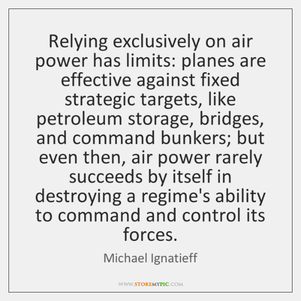 Relying exclusively on air power has limits: planes are effective against fixed ...