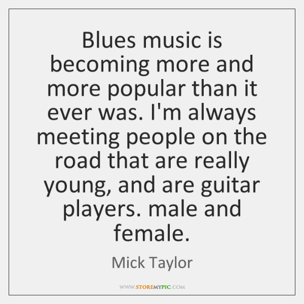 Blues music is becoming more and more popular than it ever was. ...