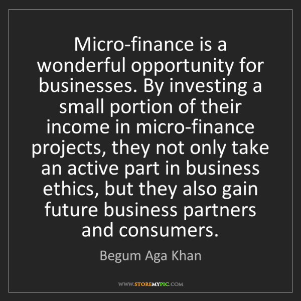 Begum Aga Khan: Micro-finance is a wonderful opportunity for businesses....
