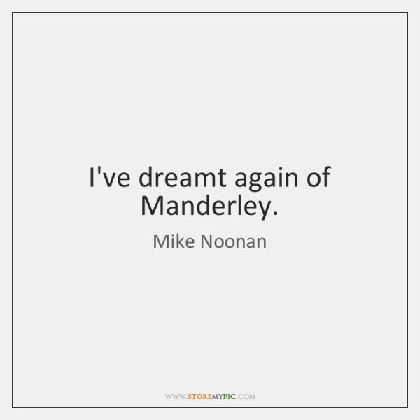 I've dreamt again of Manderley.