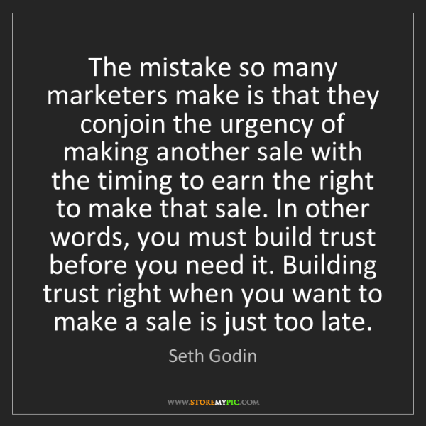 Seth Godin: The mistake so many marketers make is that they conjoin...