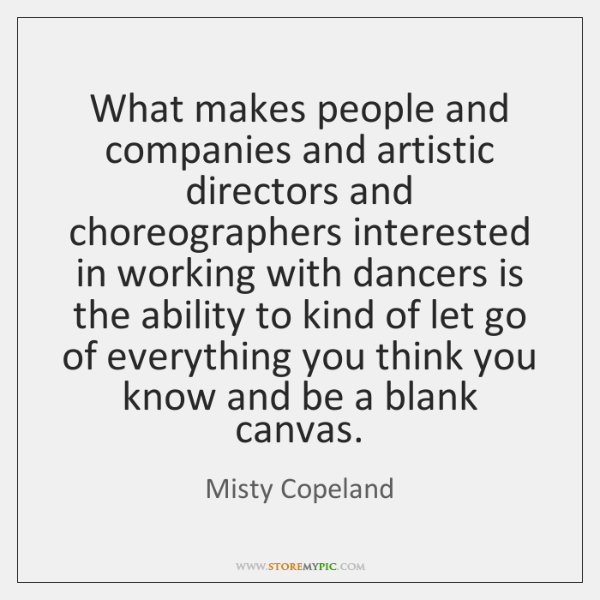 What makes people and companies and artistic directors and choreographers interested in ...