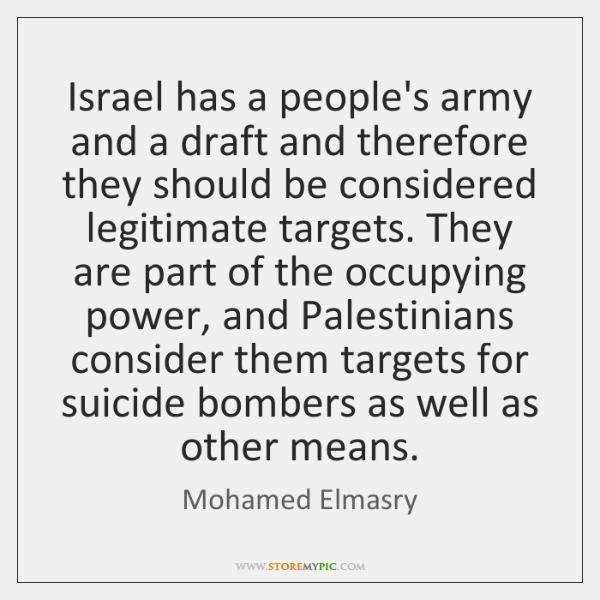 Israel has a people's army and a draft and therefore they should ...