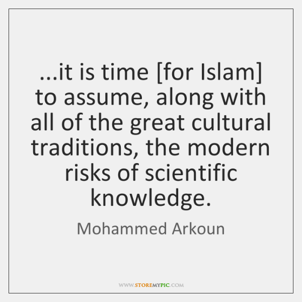 ...it is time [for Islam] to assume, along with all of the ...