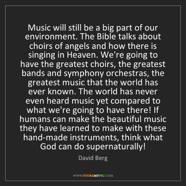 David Berg: Music will still be a big part of our environment. The...