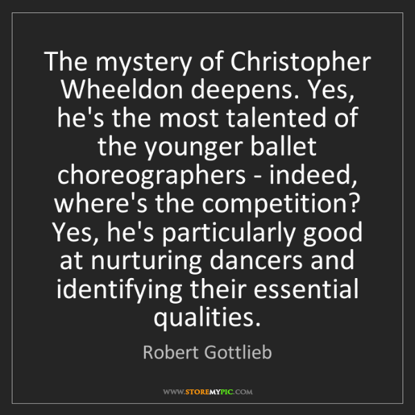 Robert Gottlieb: The mystery of Christopher Wheeldon deepens. Yes, he's...