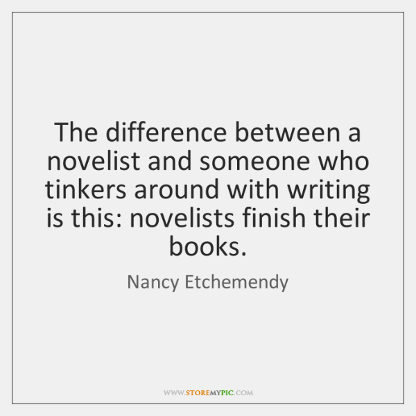 The difference between a novelist and someone who tinkers around with writing ...