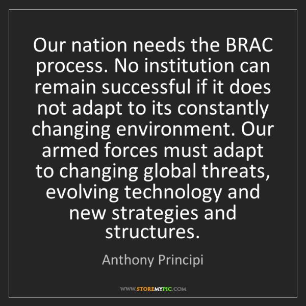 Anthony Principi: Our nation needs the BRAC process. No institution can...