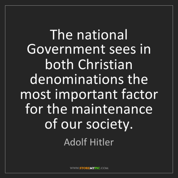 Adolf Hitler: The national Government sees in both Christian denominations...