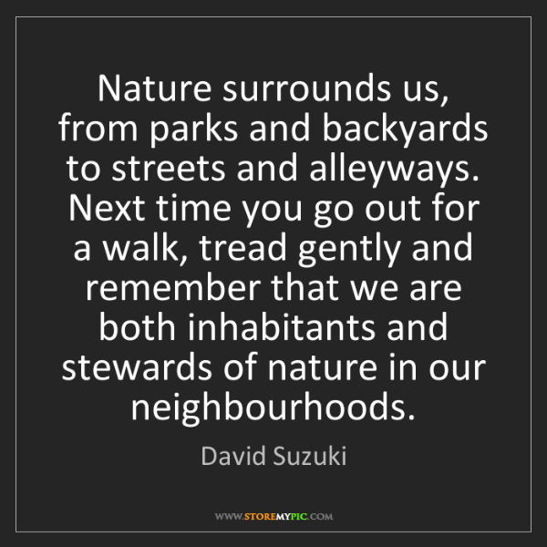 David Suzuki: Nature surrounds us, from parks and backyards to streets...