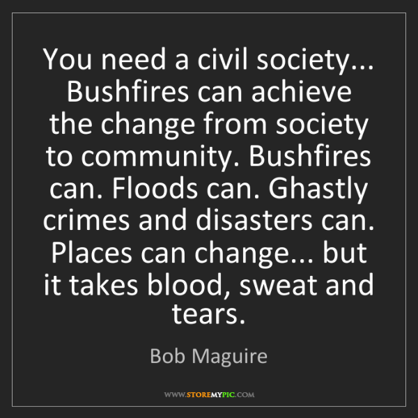 Bob Maguire: You need a civil society... Bushfires can achieve the...