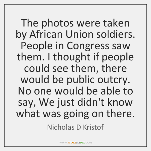 The photos were taken by African Union soldiers. People in Congress saw ...