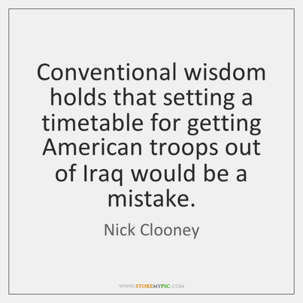 Conventional wisdom holds that setting a timetable for getting American troops out ...