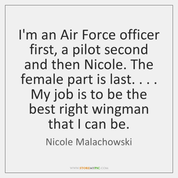I'm an Air Force officer first, a pilot second and then Nicole. ...