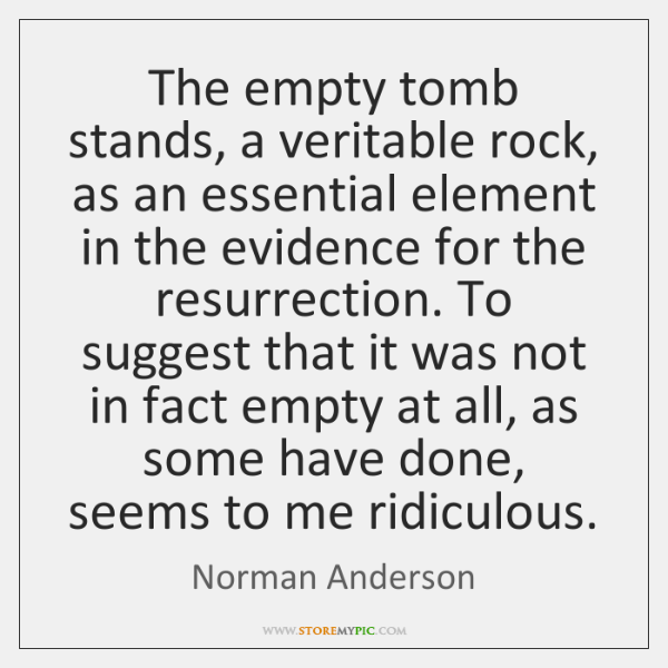 The empty tomb stands, a veritable rock, as an essential element in ...