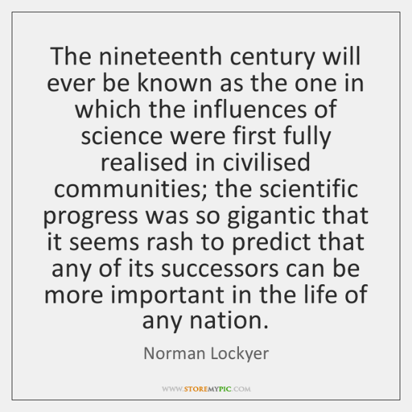 The nineteenth century will ever be known as the one in which ...