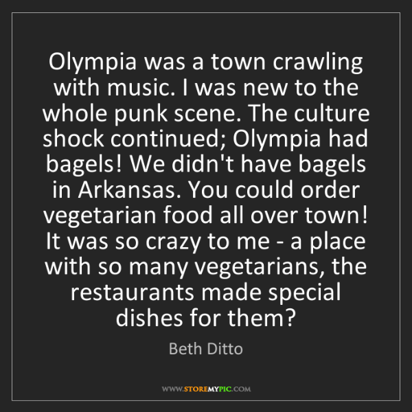Beth Ditto: Olympia was a town crawling with music. I was new to...