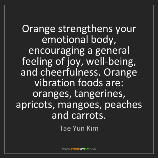 Tae Yun Kim: Orange strengthens your emotional body, encouraging a...