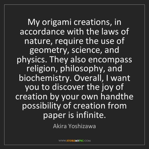 Akira Yoshizawa: My origami creations, in accordance with the laws of...